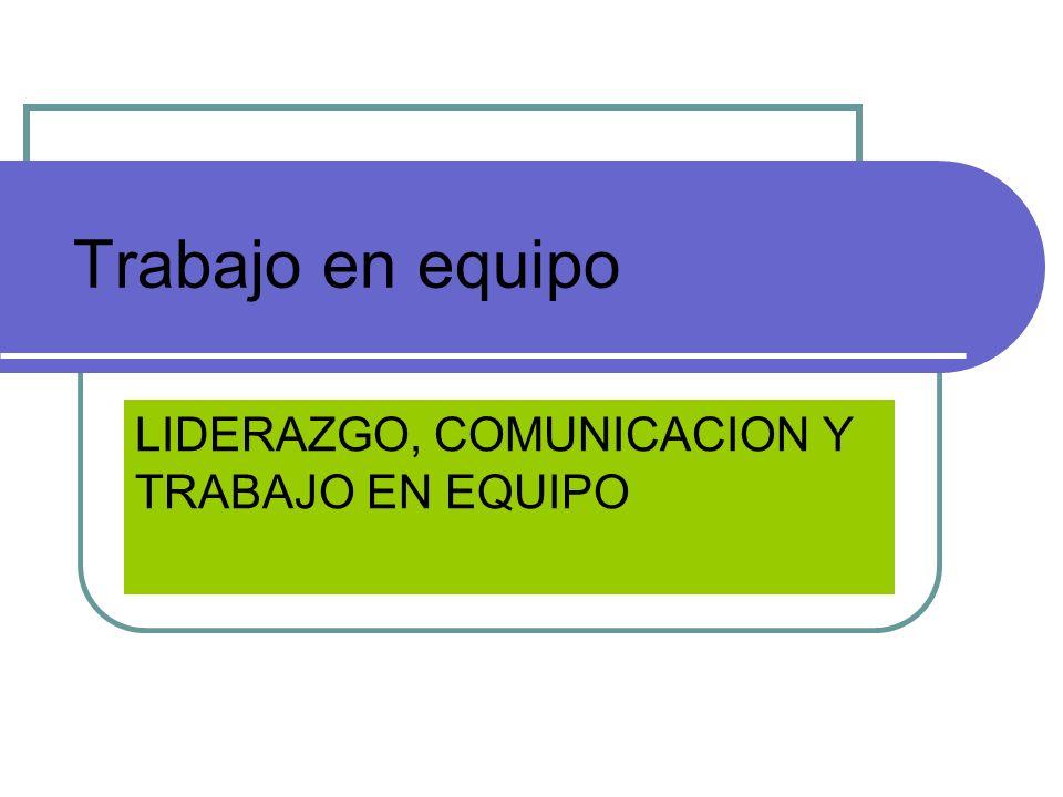 LIDERAZGO, COMUNICACION Y TRABAJO EN EQUIPO