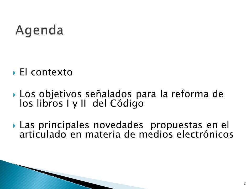 Agenda El contexto. Los objetivos señalados para la reforma de los libros I y II del Código.