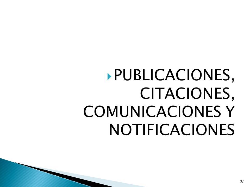 PUBLICACIONES, CITACIONES, COMUNICACIONES Y NOTIFICACIONES
