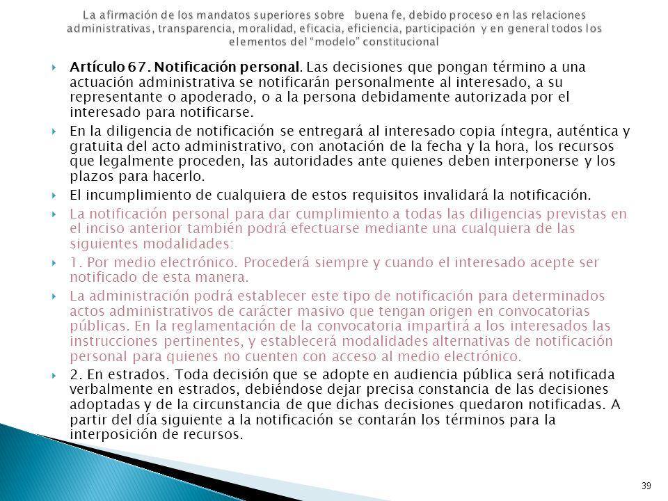 La afirmación de los mandatos superiores sobre buena fe, debido proceso en las relaciones administrativas, transparencia, moralidad, eficacia, eficiencia, participación y en general todos los elementos del modelo constitucional