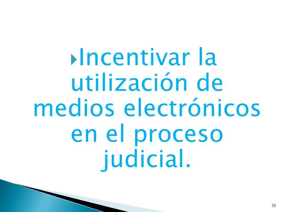 Incentivar la utilización de medios electrónicos en el proceso judicial.