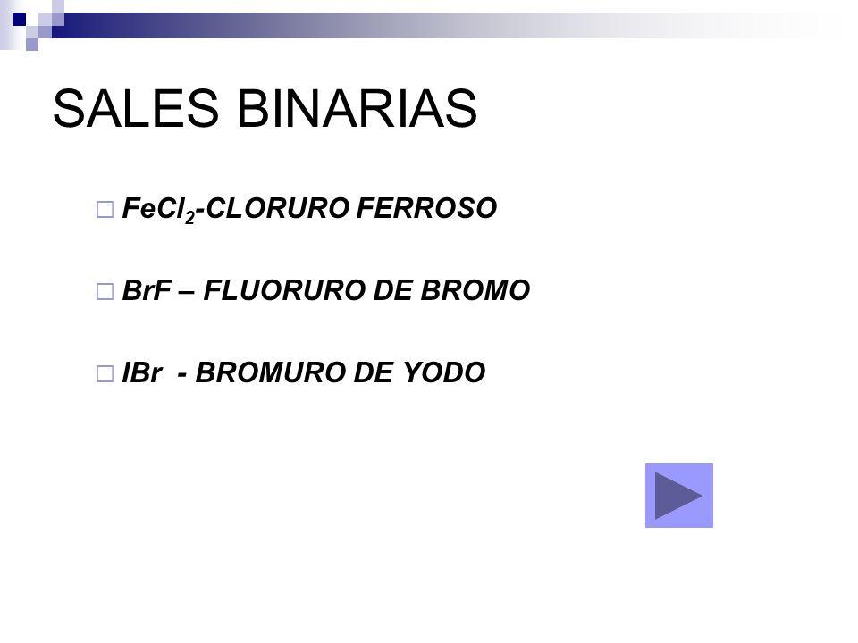 SALES BINARIAS FeCl2-CLORURO FERROSO BrF – FLUORURO DE BROMO