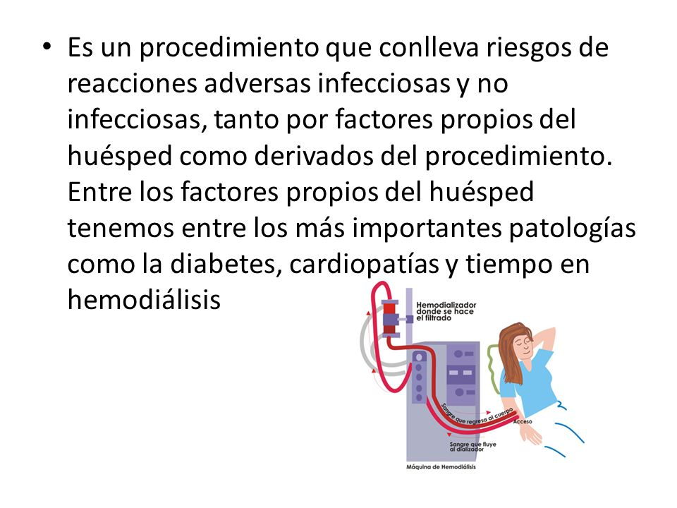Es un procedimiento que conlleva riesgos de reacciones adversas infecciosas y no infecciosas, tanto por factores propios del huésped como derivados del procedimiento.