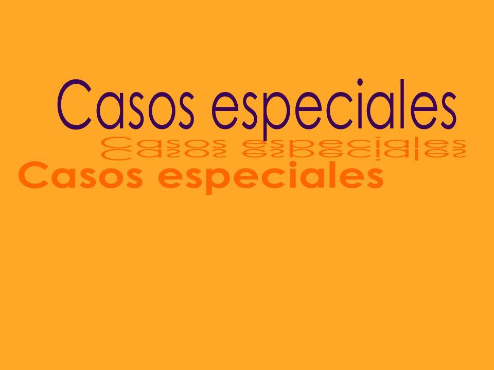 Casos especiales Casos especiales Casos especiales Casos especiales