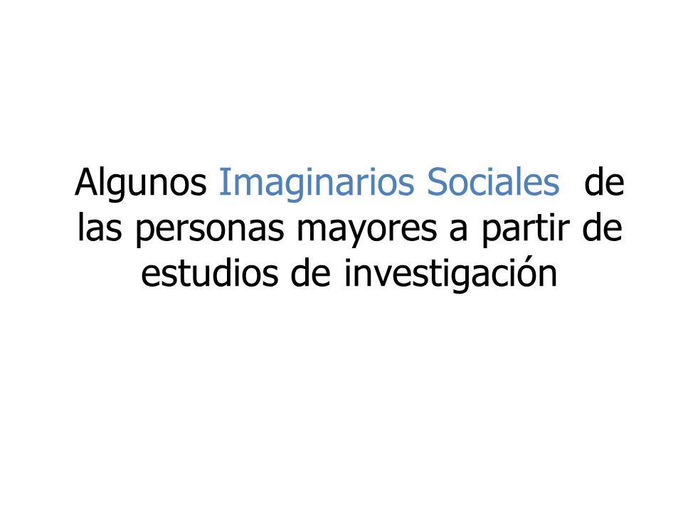 Algunos Imaginarios Sociales de las personas mayores a partir de estudios de investigación