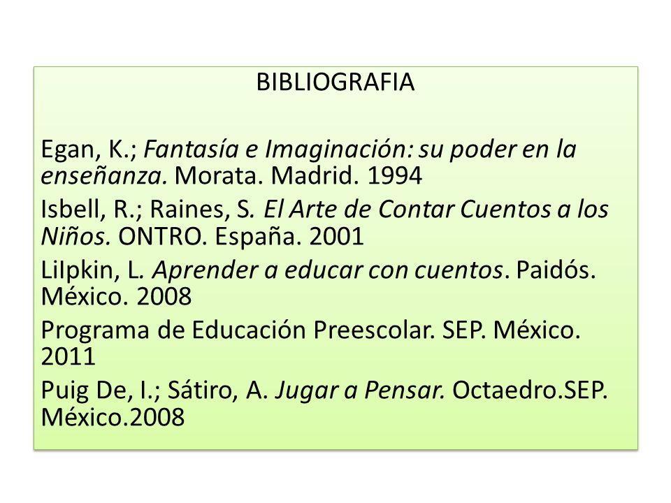 BIBLIOGRAFIA Egan, K.; Fantasía e Imaginación: su poder en la enseñanza. Morata. Madrid. 1994.