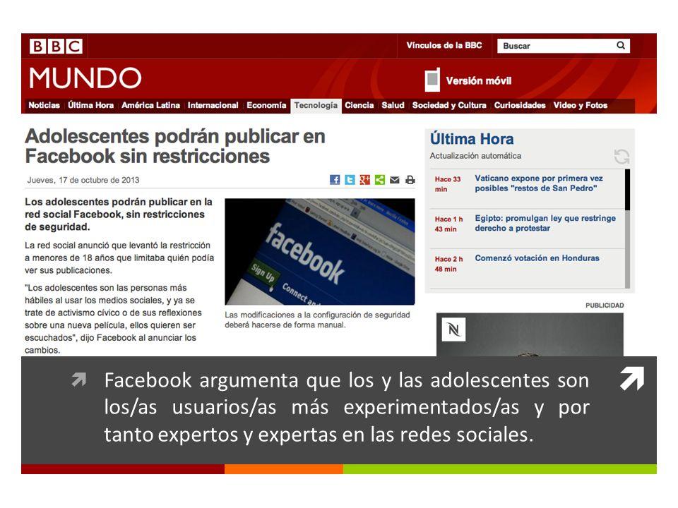 Facebook argumenta que los y las adolescentes son los/as usuarios/as más experimentados/as y por tanto expertos y expertas en las redes sociales.