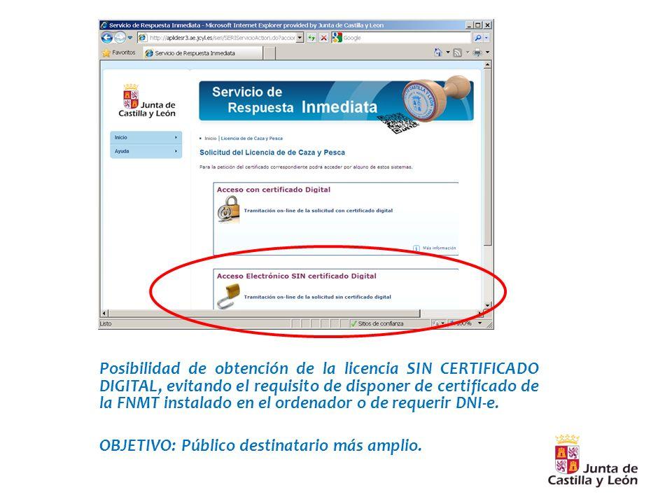 Posibilidad de obtención de la licencia SIN CERTIFICADO DIGITAL, evitando el requisito de disponer de certificado de la FNMT instalado en el ordenador o de requerir DNI-e.