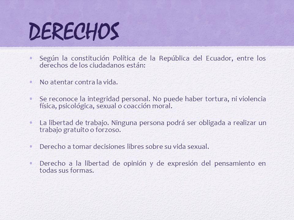 DERECHOS Según la constitución Política de la República del Ecuador, entre los derechos de los ciudadanos están: