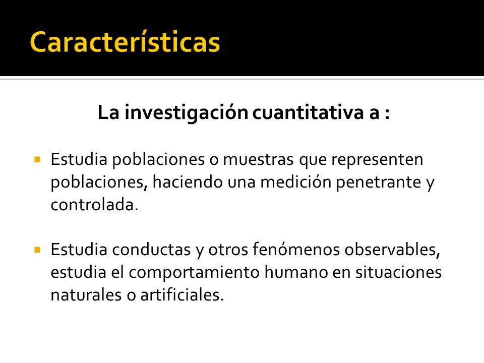 La investigación cuantitativa a :