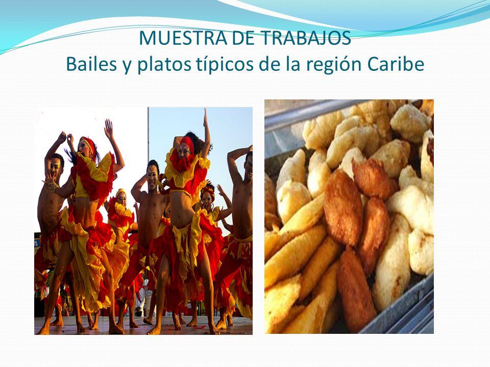 MUESTRA DE TRABAJOS Bailes y platos típicos de la región Caribe