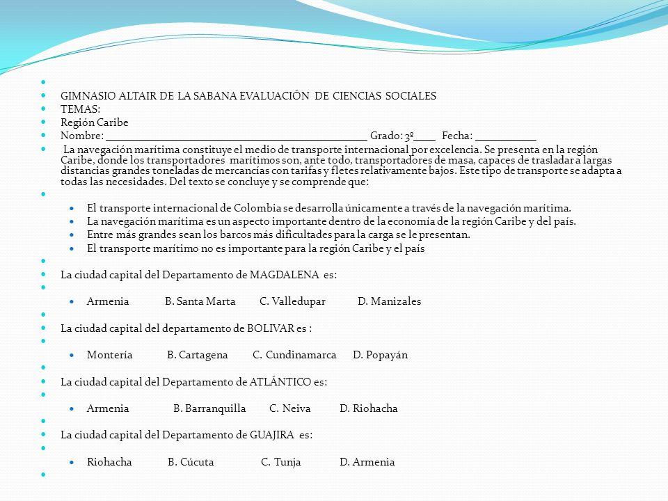 GIMNASIO ALTAIR DE LA SABANA EVALUACIÓN DE CIENCIAS SOCIALES. TEMAS: Región Caribe.