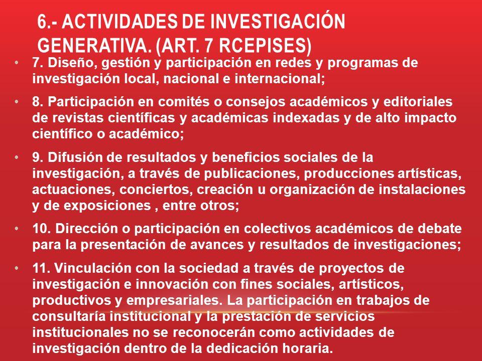 6.- ACTIVIDADES DE INVESTIGACIÓN GENERATIVA. (art. 7 rcepises)
