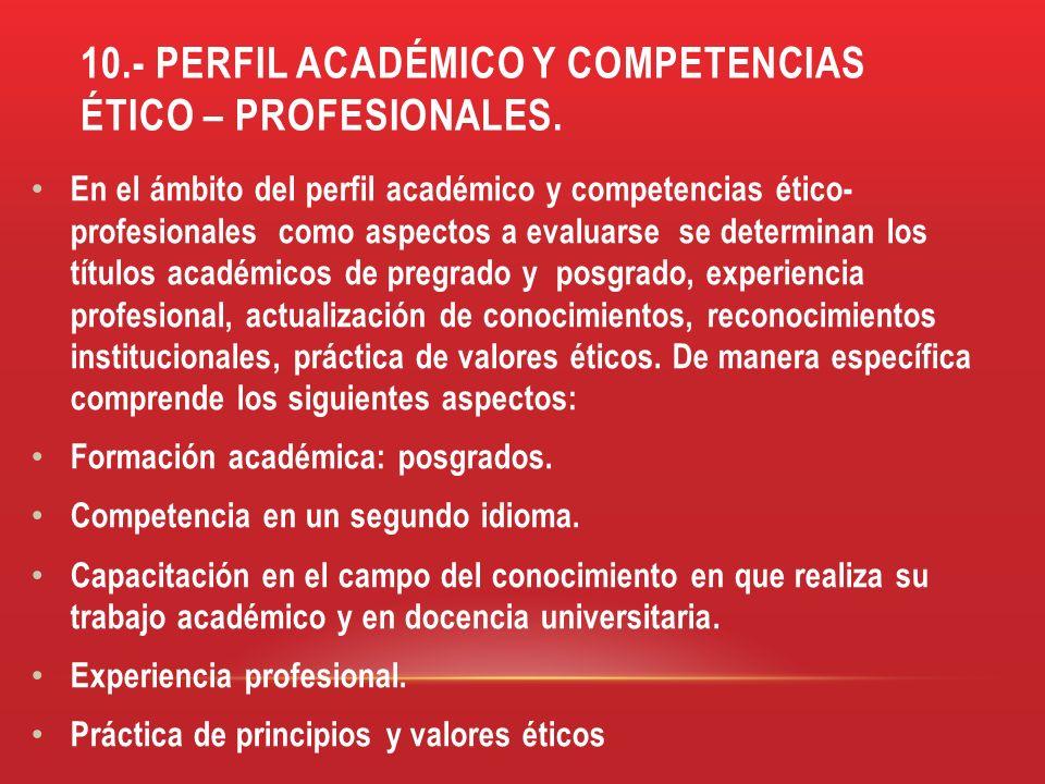 10.- PERFIL ACADÉMICO Y COMPETENCIAS ÉTICO – PROFESIONALES.