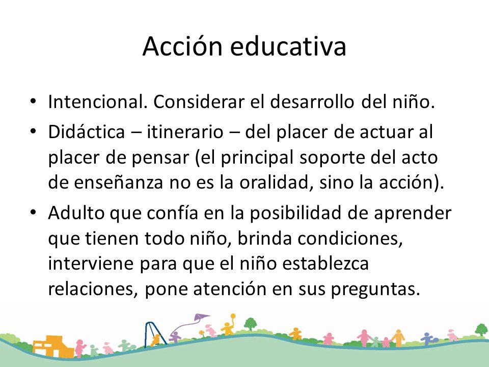 Acción educativa Intencional. Considerar el desarrollo del niño.