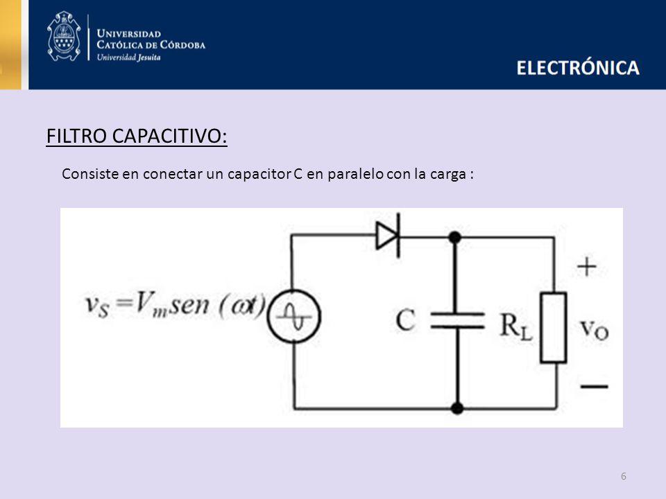 FILTRO CAPACITIVO: Consiste en conectar un capacitor C en paralelo con la carga :