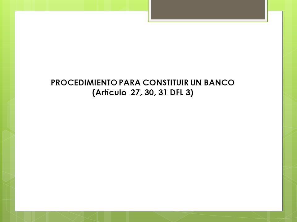 PROCEDIMIENTO PARA CONSTITUIR UN BANCO (Artículo 27, 30, 31 DFL 3)