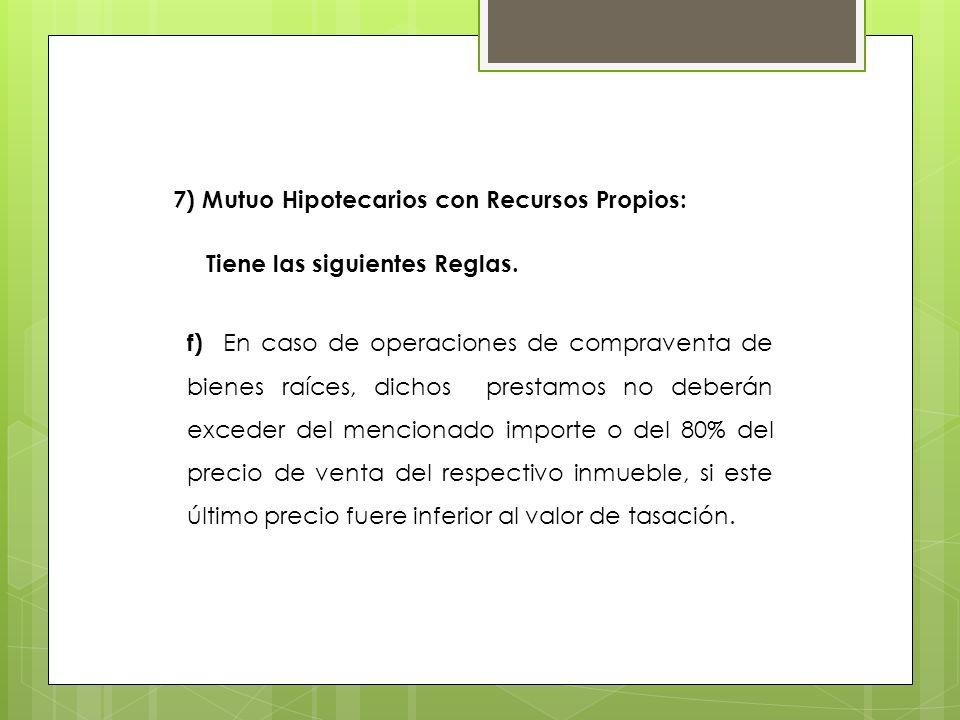 7) Mutuo Hipotecarios con Recursos Propios: