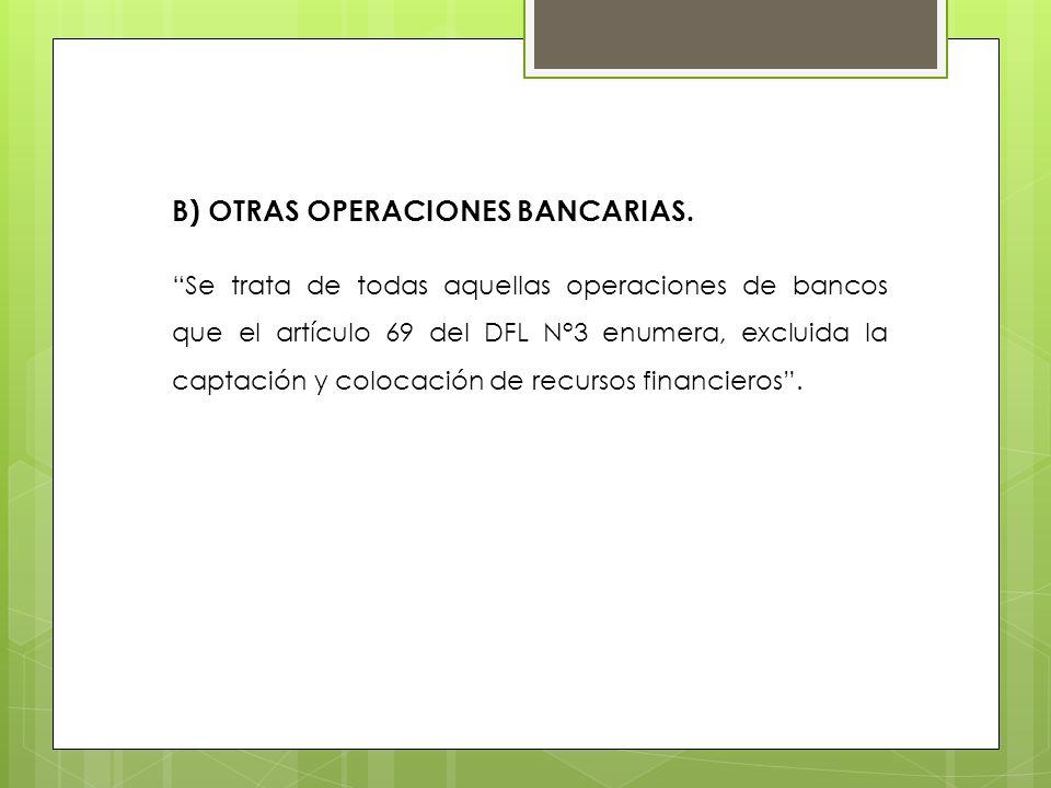 B) OTRAS OPERACIONES BANCARIAS.