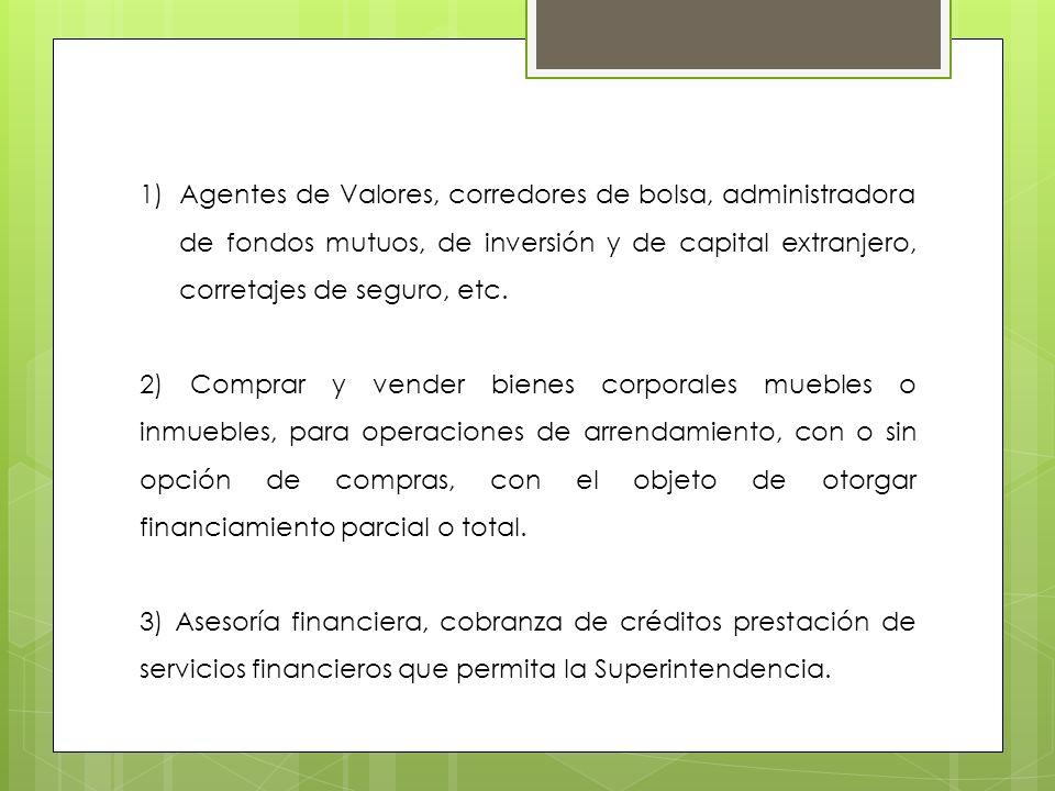 Agentes de Valores, corredores de bolsa, administradora de fondos mutuos, de inversión y de capital extranjero, corretajes de seguro, etc.