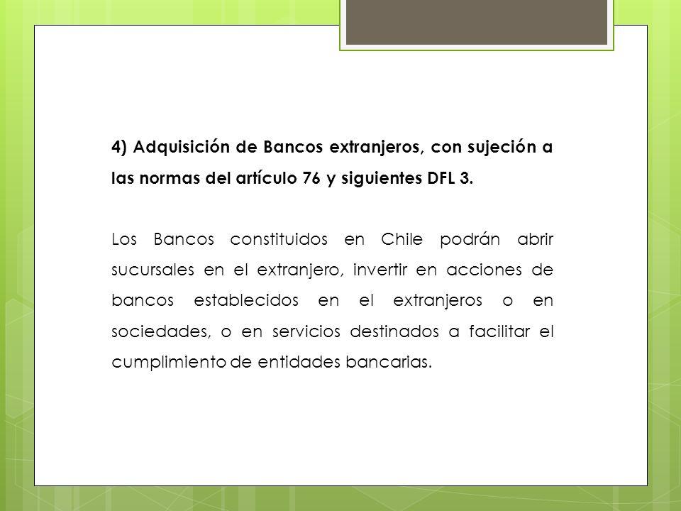 4) Adquisición de Bancos extranjeros, con sujeción a las normas del artículo 76 y siguientes DFL 3.
