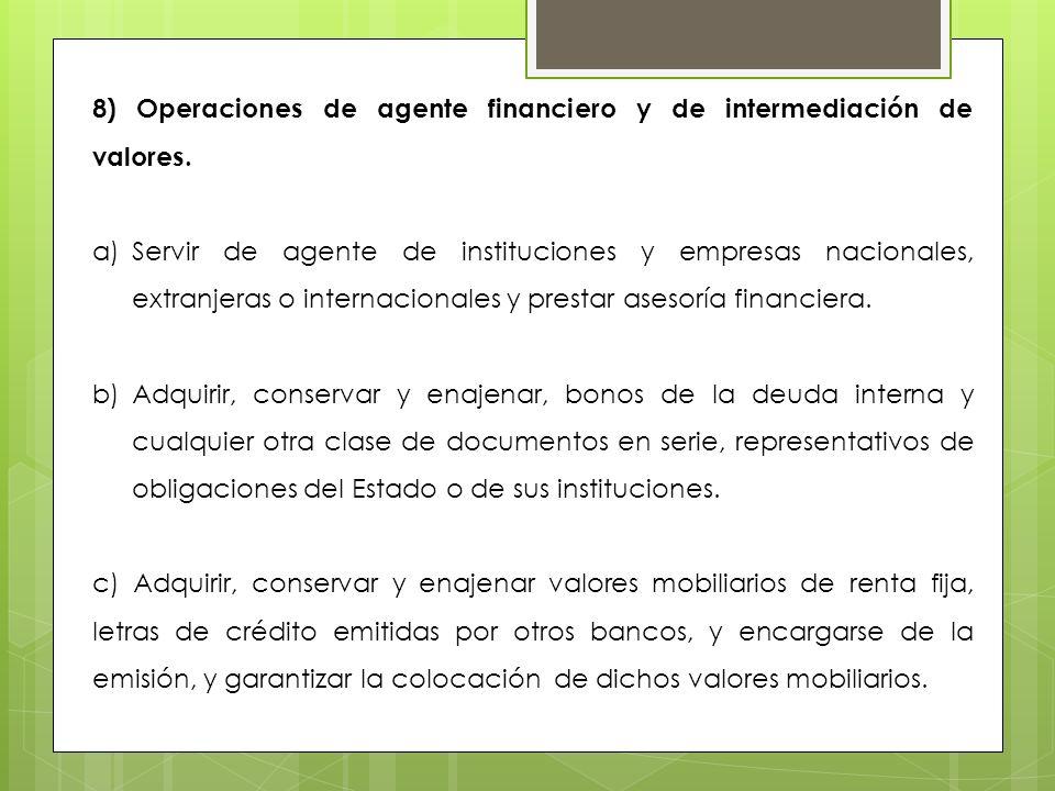 8) Operaciones de agente financiero y de intermediación de valores.