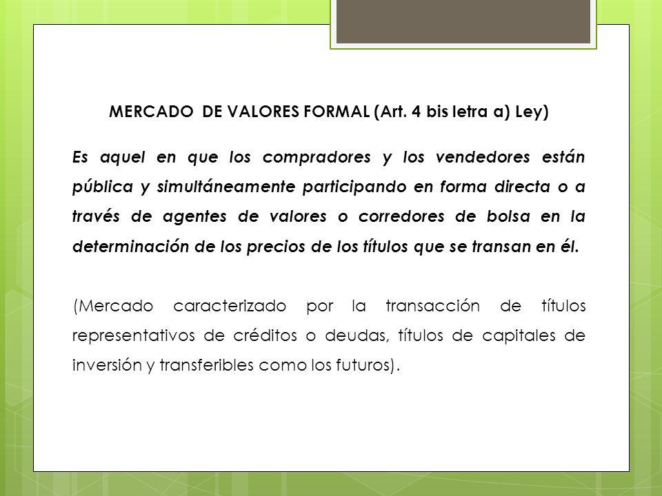 MERCADO DE VALORES FORMAL (Art. 4 bis letra a) Ley)