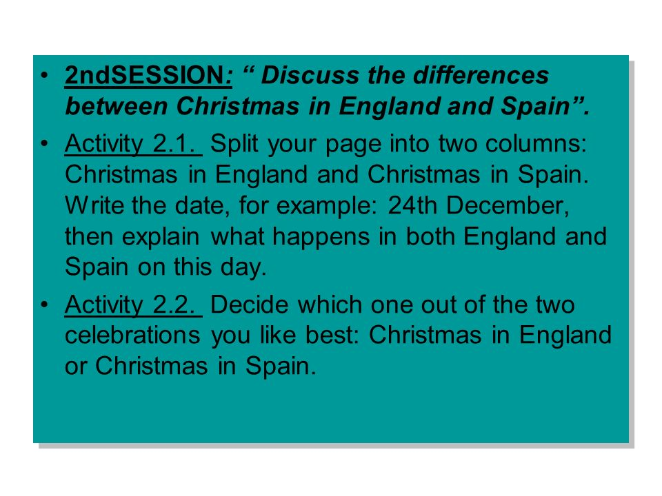 2ndSESSION: Discuss the differences between Christmas in England and Spain .
