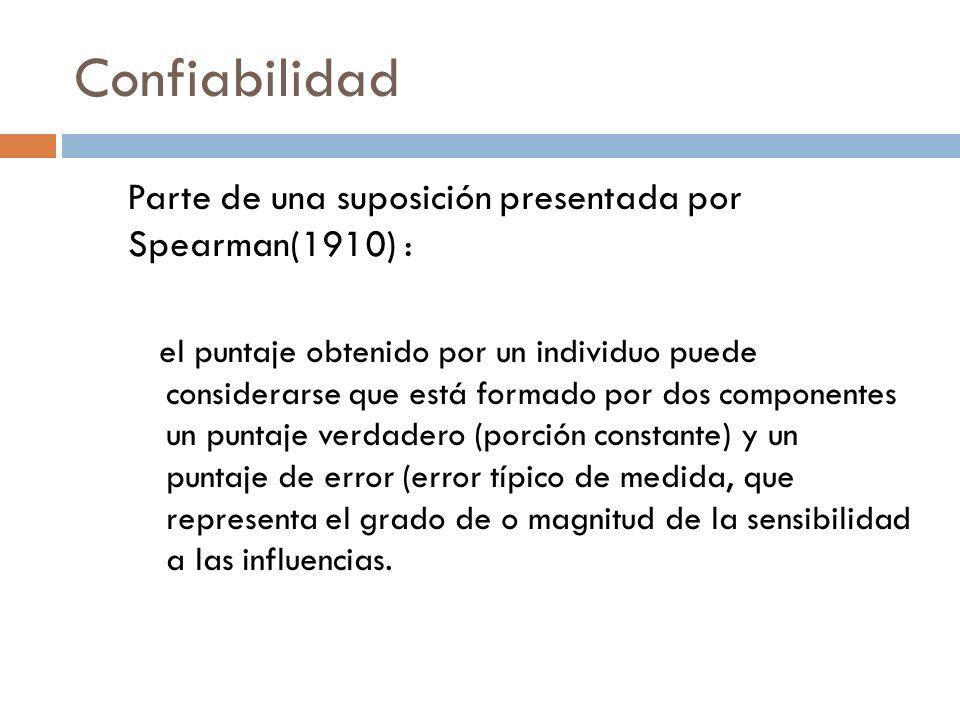 Confiabilidad Parte de una suposición presentada por Spearman(1910) :