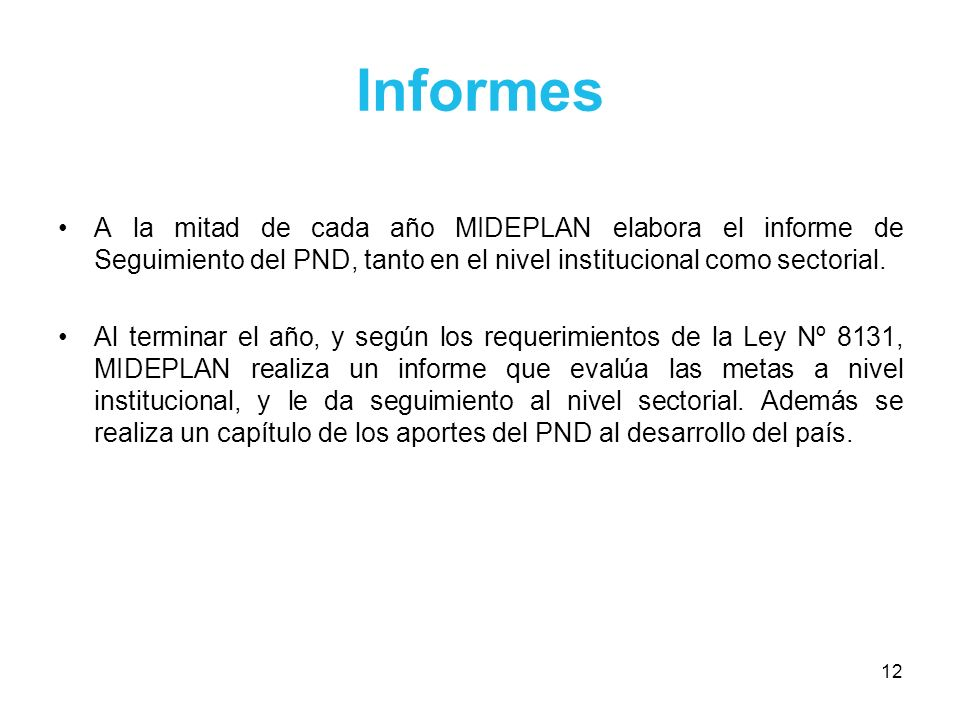 Informes A la mitad de cada año MIDEPLAN elabora el informe de Seguimiento del PND, tanto en el nivel institucional como sectorial.