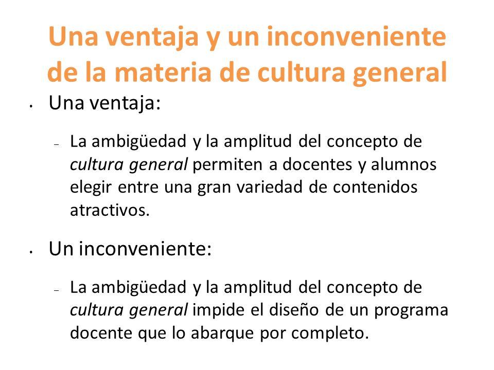 Una ventaja y un inconveniente de la materia de cultura general