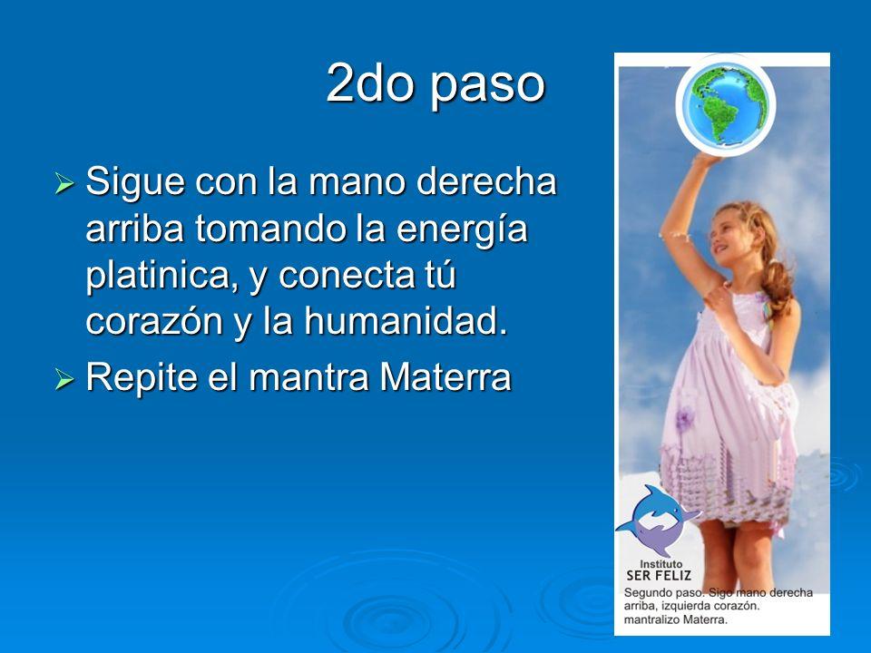 2do paso Sigue con la mano derecha arriba tomando la energía platinica, y conecta tú corazón y la humanidad.