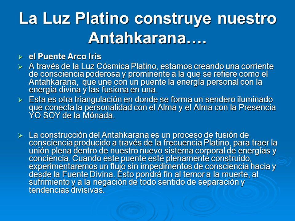 La Luz Platino construye nuestro Antahkarana….