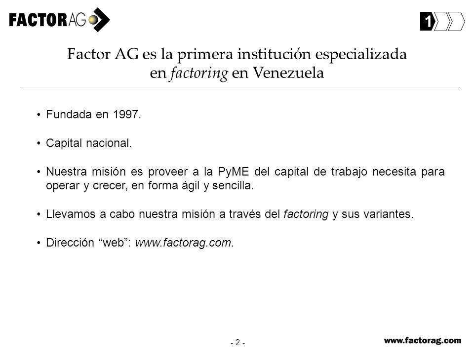 1 Factor AG es la primera institución especializada en factoring en Venezuela. Fundada en 1997. Capital nacional.