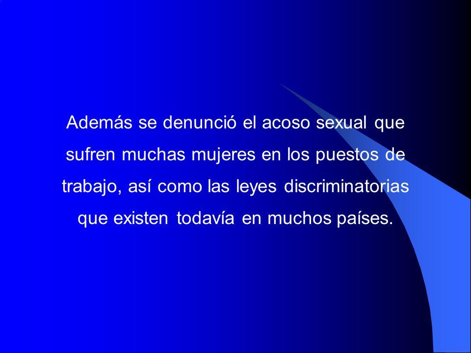 Además se denunció el acoso sexual que sufren muchas mujeres en los puestos de trabajo, así como las leyes discriminatorias que existen todavía en muchos países.