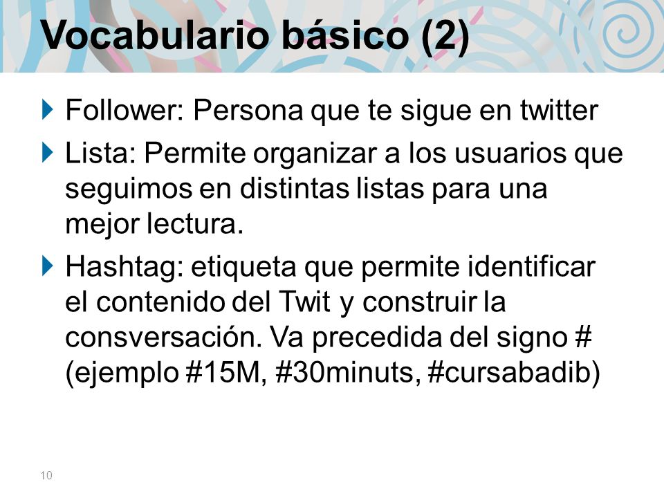Vocabulario básico (2) Follower: Persona que te sigue en twitter