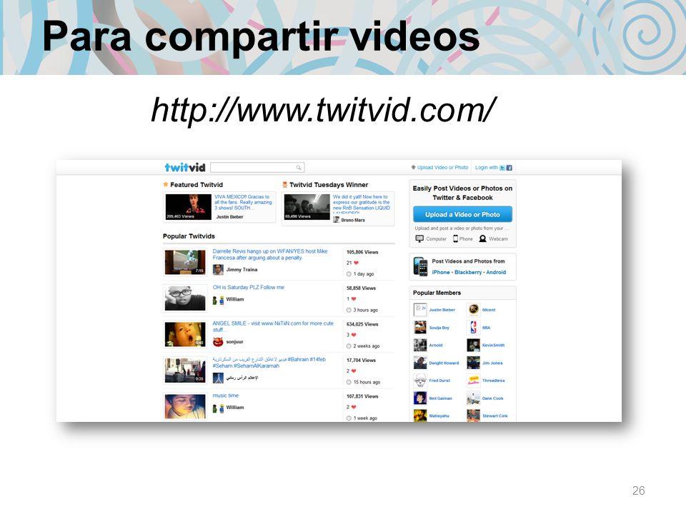 Para compartir videos http://www.twitvid.com/