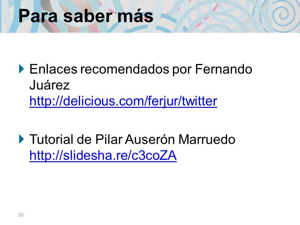 Para saber más Enlaces recomendados por Fernando Juárez http://delicious.com/ferjur/twitter.