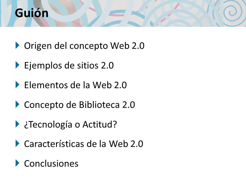 Guión Origen del concepto Web 2.0 Ejemplos de sitios 2.0