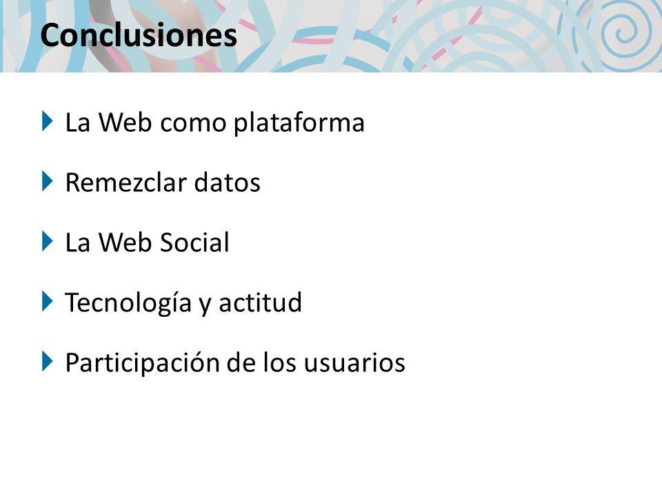 Conclusiones La Web como plataforma Remezclar datos La Web Social