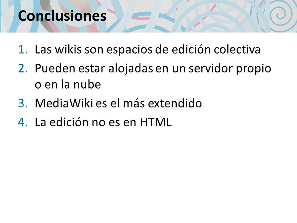 Conclusiones Las wikis son espacios de edición colectiva