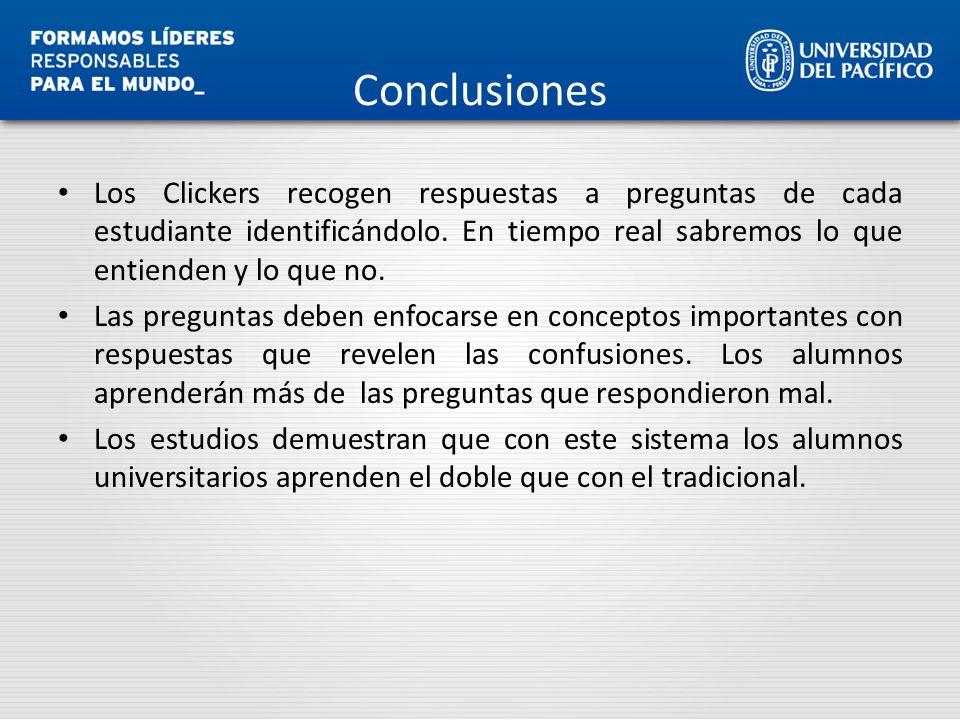 Conclusiones Los Clickers recogen respuestas a preguntas de cada estudiante identificándolo. En tiempo real sabremos lo que entienden y lo que no.