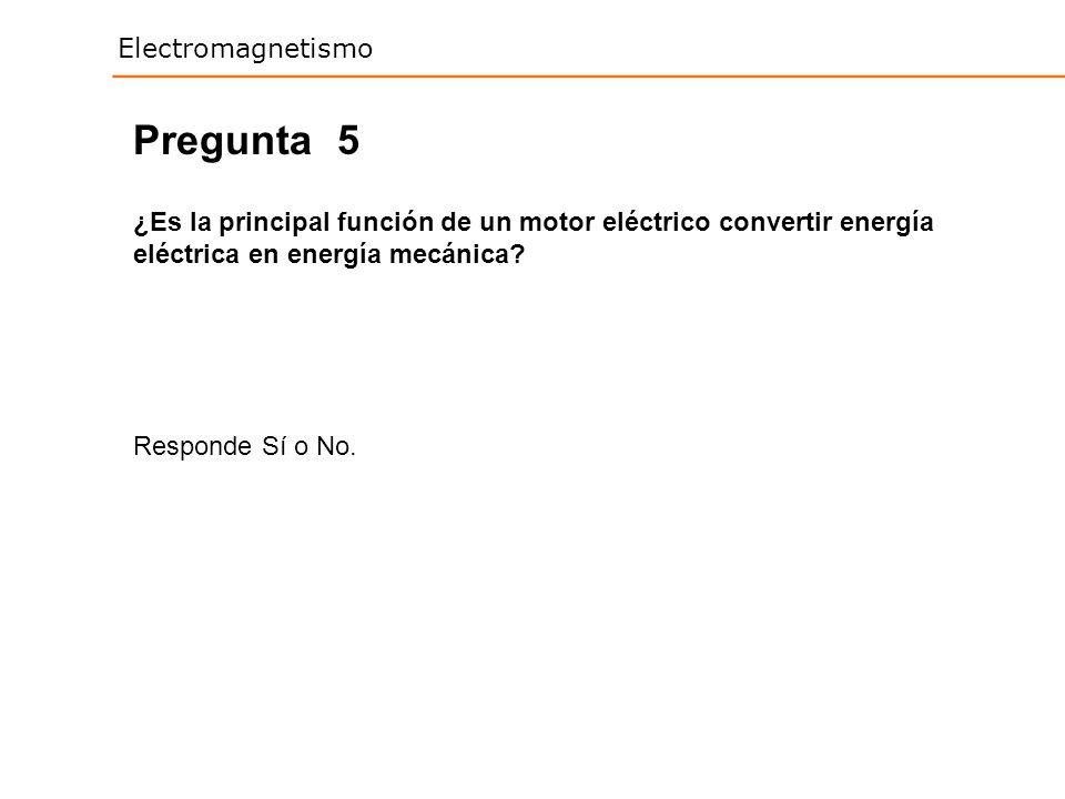 Pregunta 5. ¿Es la principal función de un motor eléctrico convertir energía eléctrica en energía mecánica