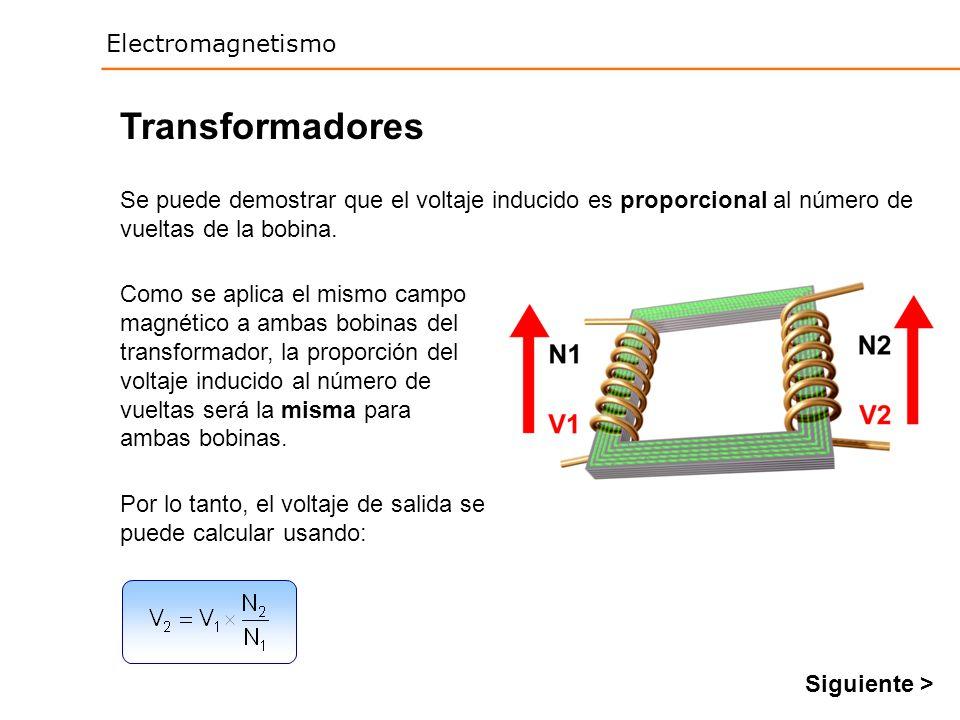Transformadores Se puede demostrar que el voltaje inducido es proporcional al número de vueltas de la bobina.