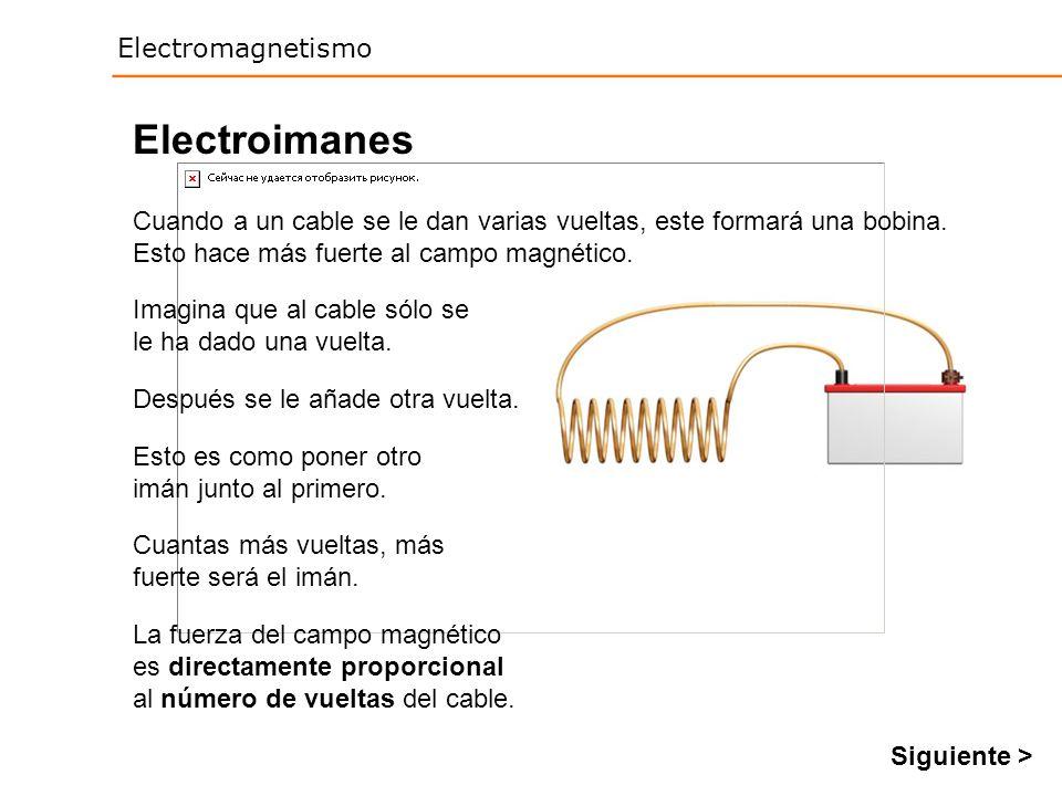 Electroimanes Cuando a un cable se le dan varias vueltas, este formará una bobina. Esto hace más fuerte al campo magnético.