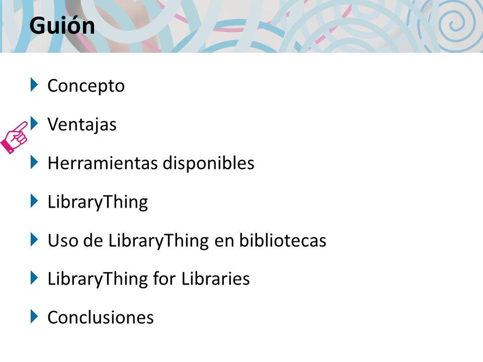 Guión Concepto Ventajas Herramientas disponibles LibraryThing