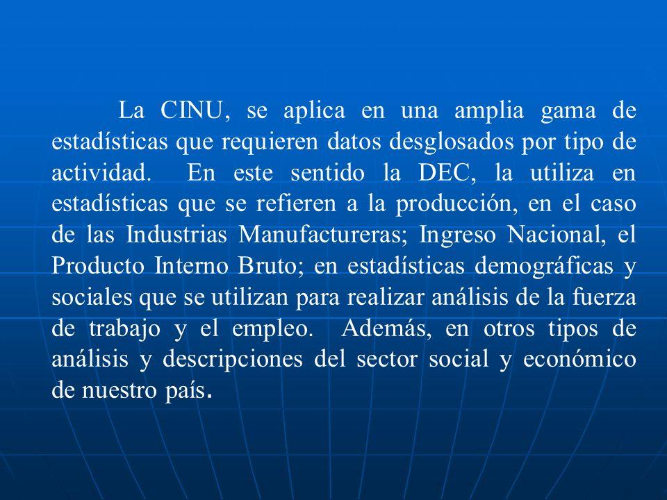 La CINU, se aplica en una amplia gama de estadísticas que requieren datos desglosados por tipo de actividad.