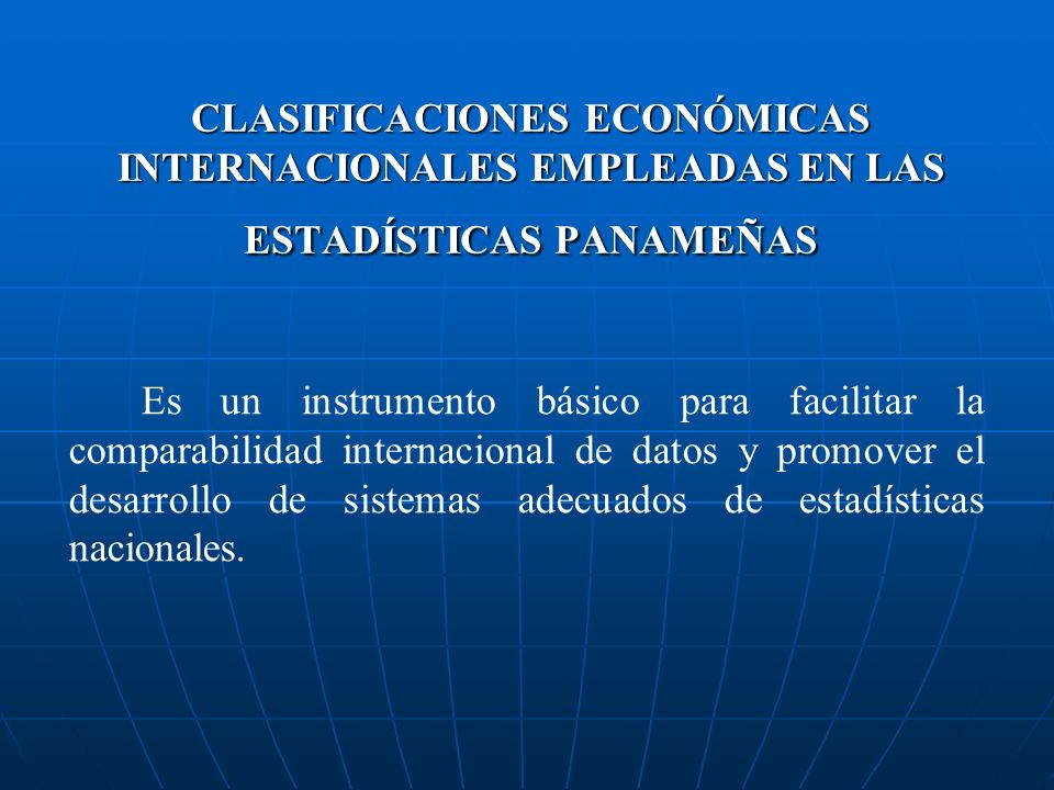 CLASIFICACIONES ECONÓMICAS INTERNACIONALES EMPLEADAS EN LAS ESTADÍSTICAS PANAMEÑAS