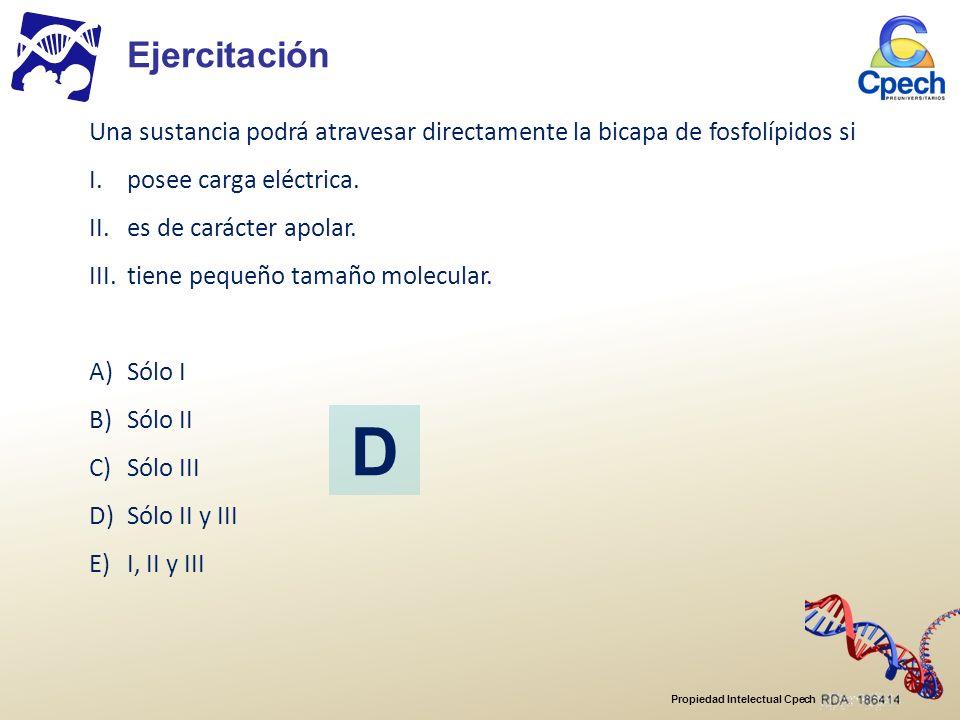 Ejercitación Una sustancia podrá atravesar directamente la bicapa de fosfolípidos si. posee carga eléctrica.