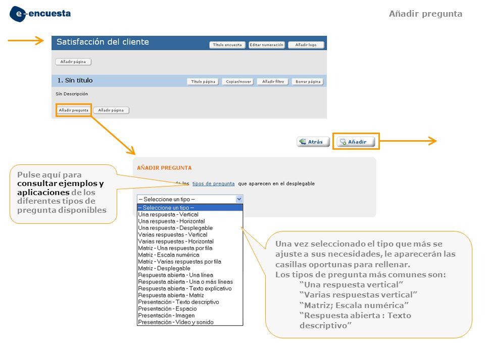 Añadir pregunta Pulse aquí para consultar ejemplos y aplicaciones de los diferentes tipos de pregunta disponibles.